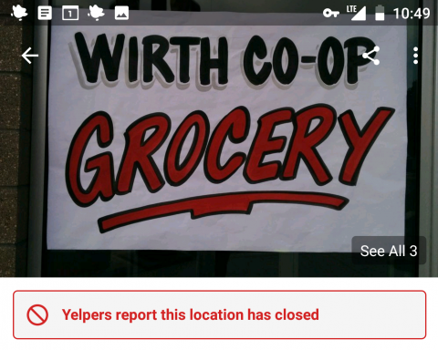 "Screenshot from an Android phone, with a picture of a store window sign ""Wirth Co-op Grocery"" and the line ""Yelpers report this location has closed"""